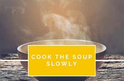 Cook the Soup Slowly