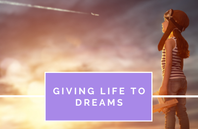 Giving Life to Dreams