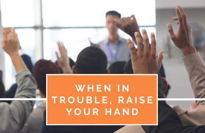 When In Trouble, Raise Your Hand